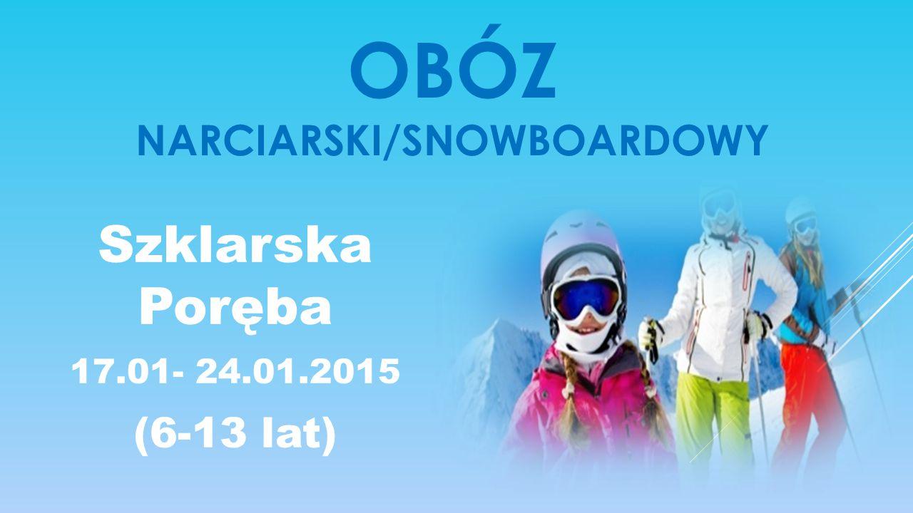 OBÓZ NARCIARSKI/SNOWBOARDOWY Szklarska Poręba 17.01- 24.01.2015 (6-13 lat)