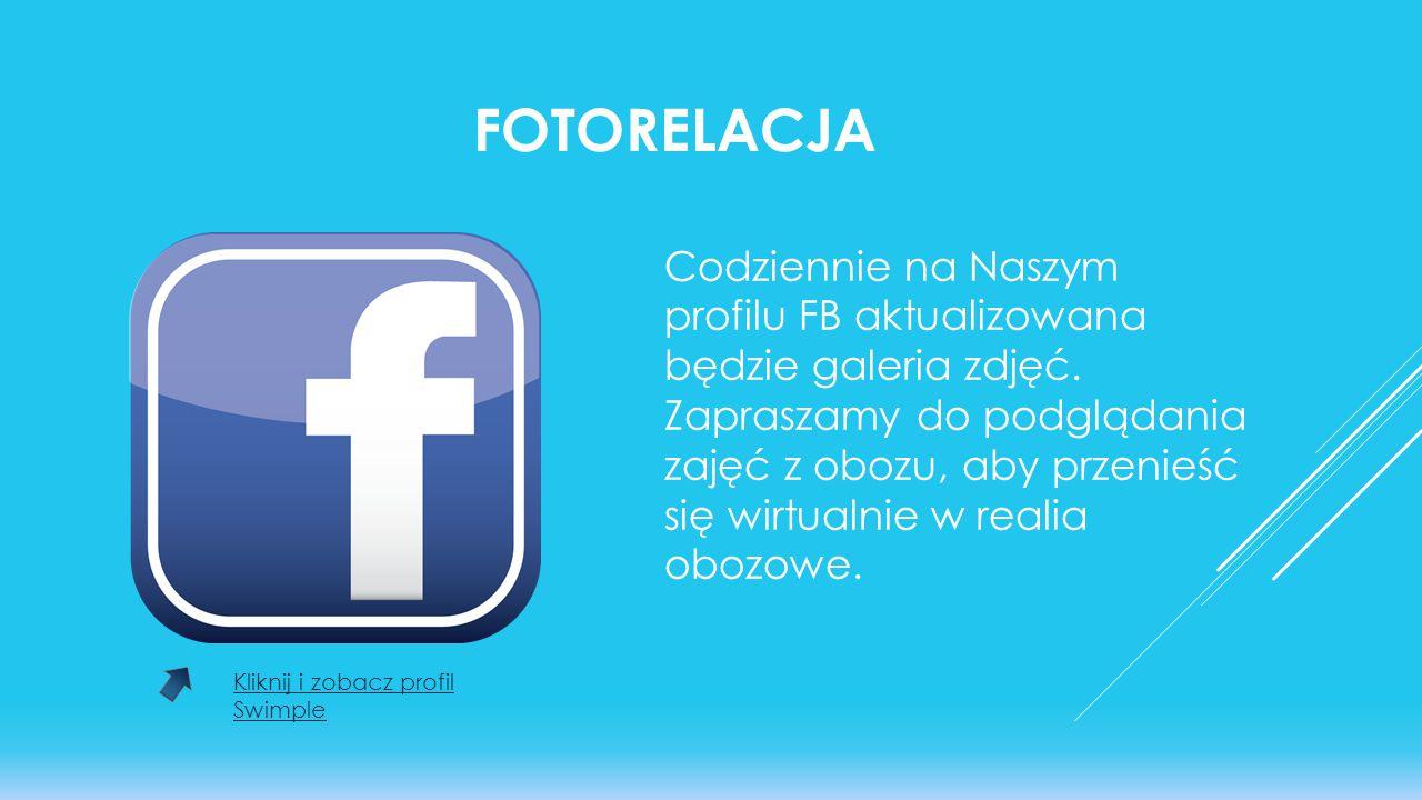 FOTORELACJA Codziennie na Naszym profilu FB aktualizowana będzie galeria zdjęć. Zapraszamy do podglądania zajęć z obozu, aby przenieść się wirtualnie