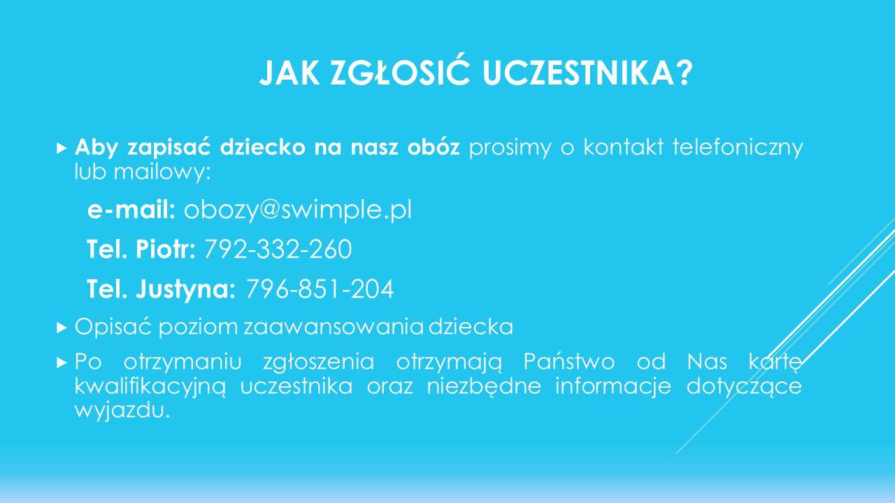 JAK ZGŁOSIĆ UCZESTNIKA?  Aby zapisać dziecko na nasz obóz prosimy o kontakt telefoniczny lub mailowy: e-mail: obozy@swimple.pl Tel. Piotr: 792-332-26