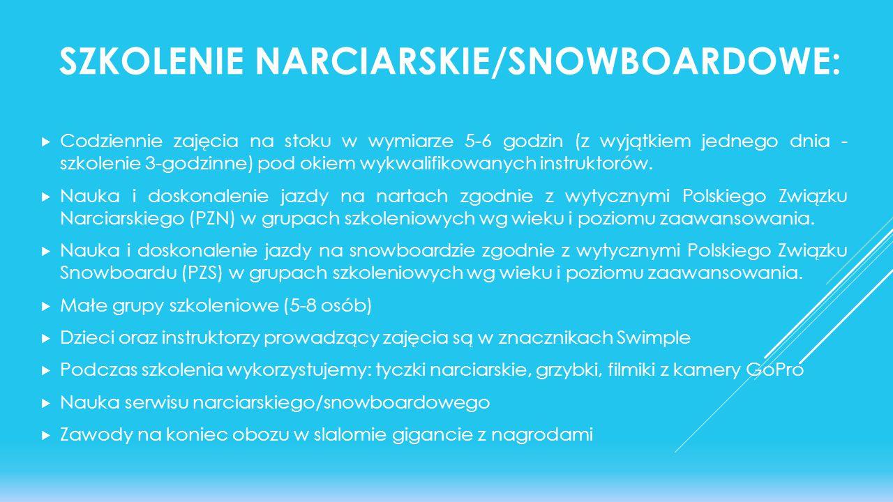 SZKOLENIE NARCIARSKIE/SNOWBOARDOWE:  Codziennie zajęcia na stoku w wymiarze 5-6 godzin (z wyjątkiem jednego dnia - szkolenie 3-godzinne) pod okiem wykwalifikowanych instruktorów.