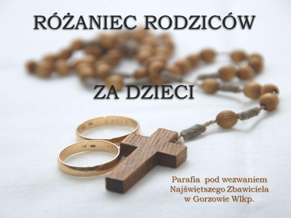 RÓŻANIEC RODZICÓW ZA DZIECI Parafia pod wezwaniem Najświętszego Zbawiciela w Gorzowie Wlkp.