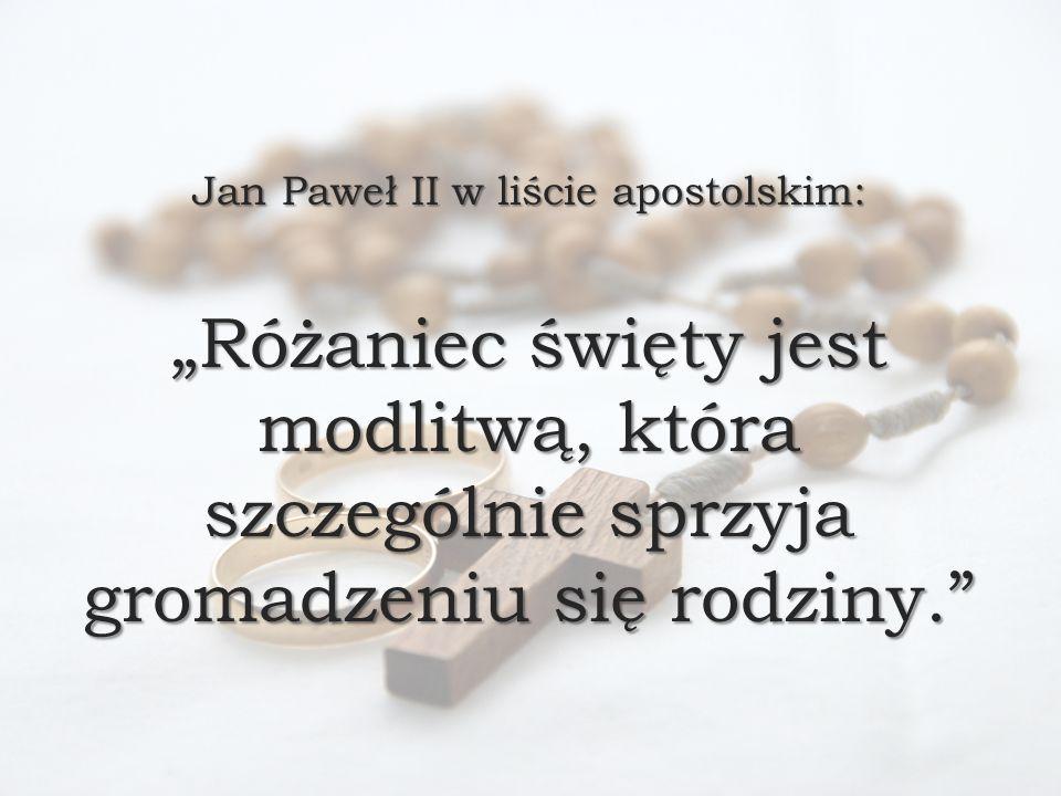 """Jan Paweł II w liście apostolskim: """"Różaniec święty jest modlitwą, która szczególnie sprzyja gromadzeniu się rodziny."""""""