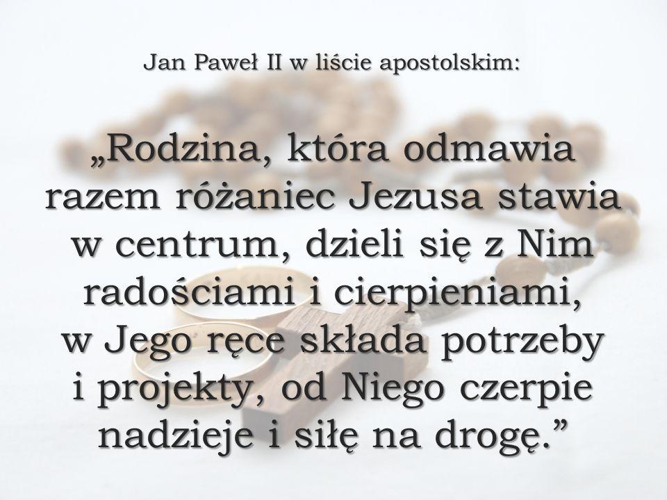 """Jan Paweł II w liście apostolskim: """"Rodzina, która odmawia razem różaniec Jezusa stawia w centrum, dzieli się z Nim radościami i cierpieniami, w Jego"""
