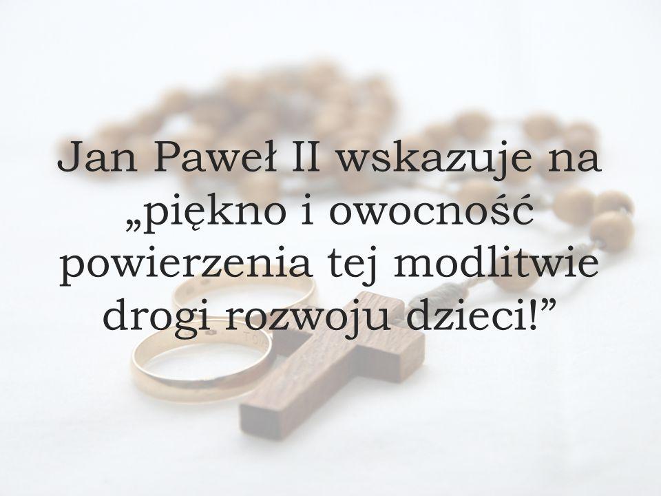 """Jan Paweł II wskazuje na """"piękno i owocność powierzenia tej modlitwie drogi rozwoju dzieci!"""""""