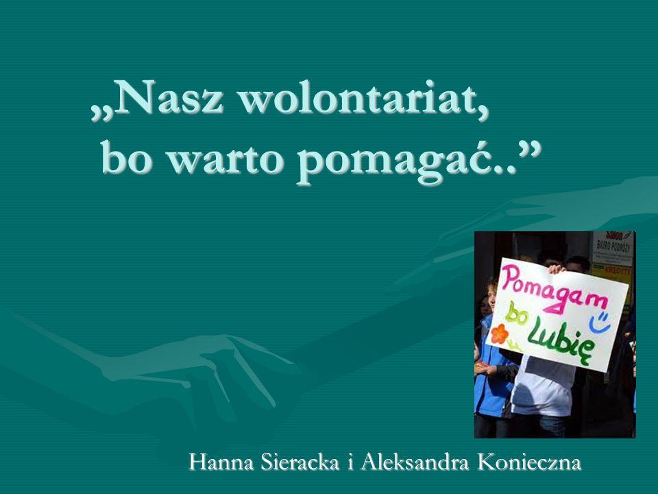 """""""Nasz wolontariat, bo warto pomagać.."""" Hanna Sieracka i Aleksandra Konieczna"""