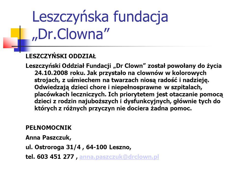 """Leszczyńska fundacja """"Dr.Clowna"""" LESZCZYŃSKI ODDZIAŁ Leszczyński Oddział Fundacji """"Dr Clown"""" został powołany do życia 24.10.2008 roku. Jak przystało n"""