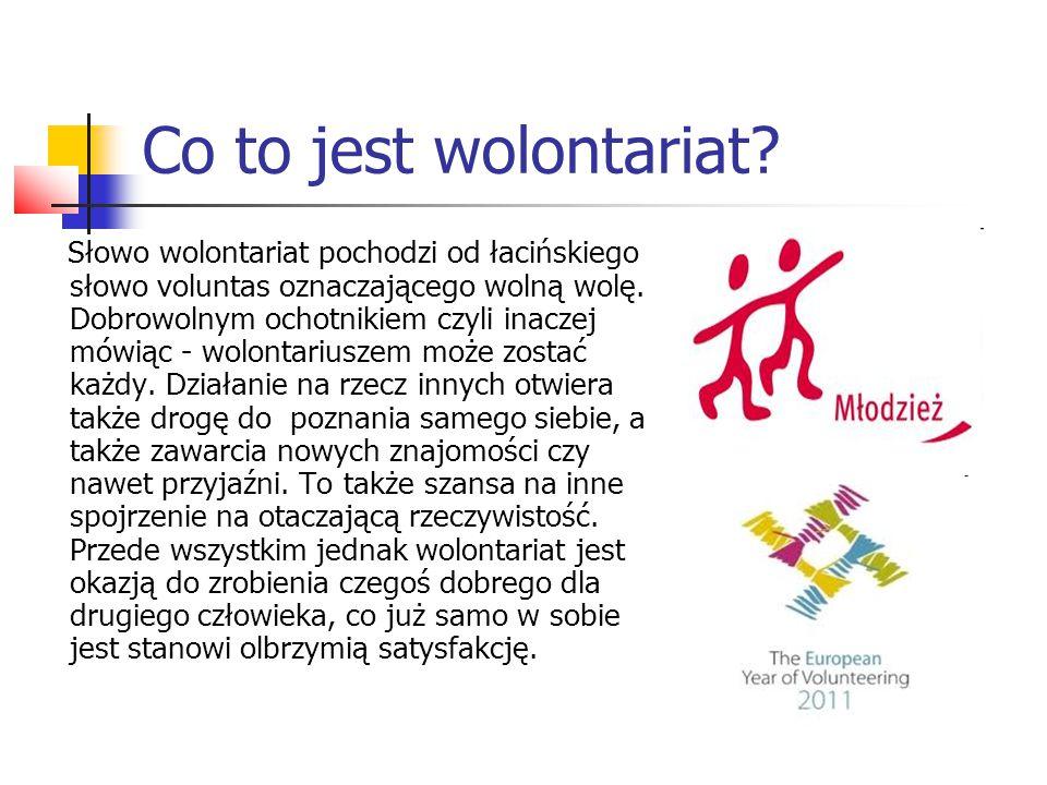 Co to jest wolontariat? Słowo wolontariat pochodzi od łacińskiego słowo voluntas oznaczającego wolną wolę. Dobrowolnym ochotnikiem czyli inaczej mówią