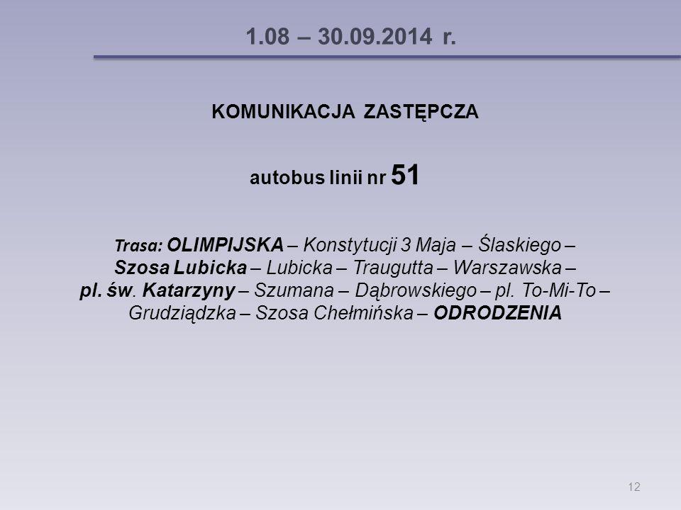 KOMUNIKACJA ZASTĘPCZA autobus linii nr 51 Trasa: OLIMPIJSKA – Konstytucji 3 Maja – Ślaskiego – Szosa Lubicka – Lubicka – Traugutta – Warszawska – pl.