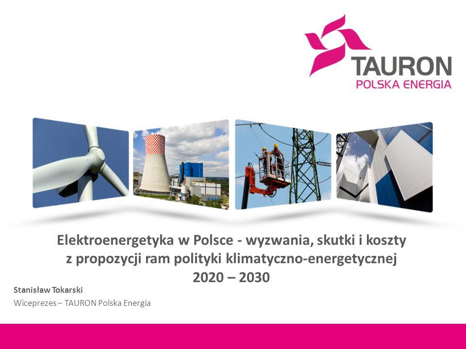 Elektroenergetyka w Polsce - wyzwania, skutki i koszty z propozycji ram polityki klimatyczno-energetycznej 2020 – 2030 Stanisław Tokarski Wiceprezes – TAURON Polska Energia