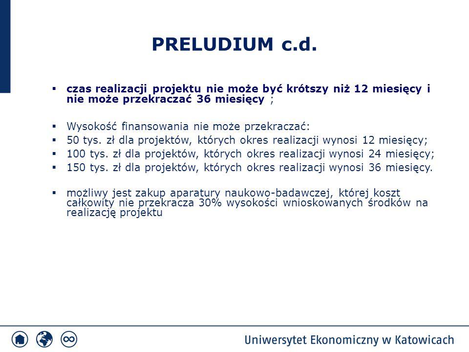 PRELUDIUM c.d.  czas realizacji projektu nie może być krótszy niż 12 miesięcy i nie może przekraczać 36 miesięcy ;  Wysokość finansowania nie może p