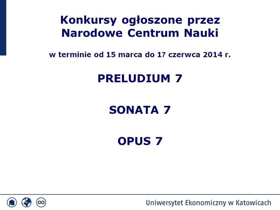 Konkursy ogłoszone przez Narodowe Centrum Nauki w terminie od 15 marca do 1 7 czerwca 2014 r. PRELUDIUM 7 SONATA 7 OPUS 7