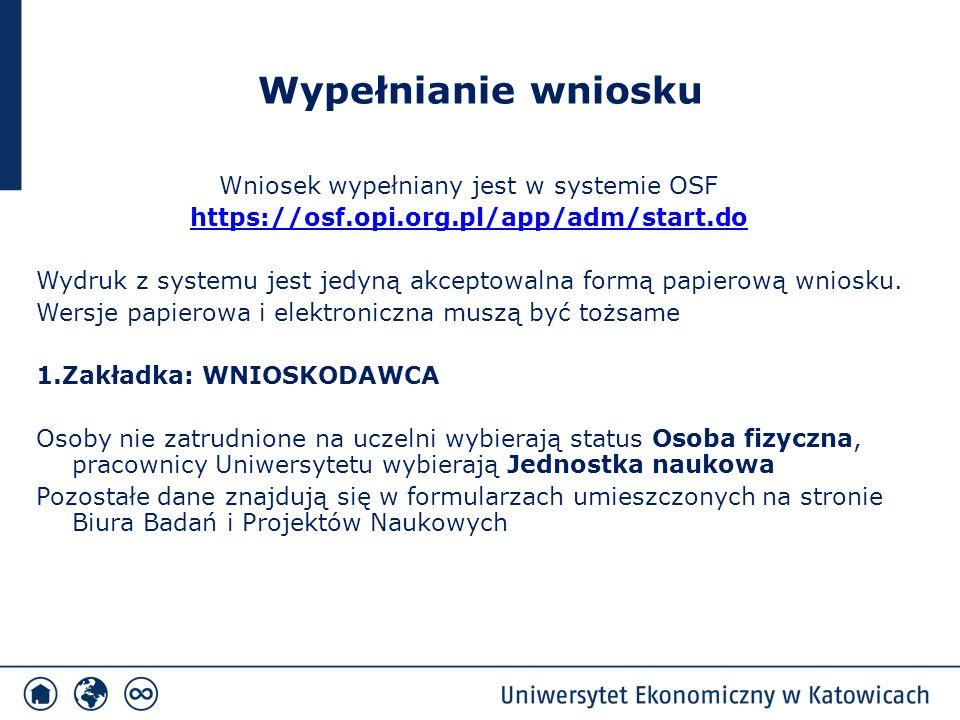 Wypełnianie wniosku Wniosek wypełniany jest w systemie OSF https://osf.opi.org.pl/app/adm/start.do Wydruk z systemu jest jedyną akceptowalna formą pap