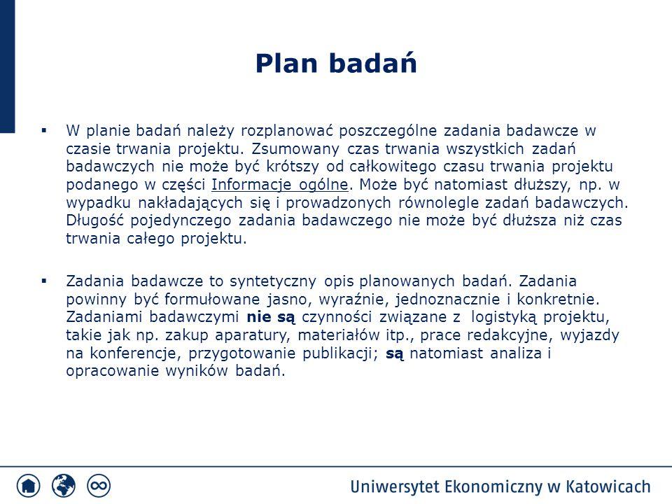 Plan badań  W planie badań należy rozplanować poszczególne zadania badawcze w czasie trwania projektu. Zsumowany czas trwania wszystkich zadań badawc