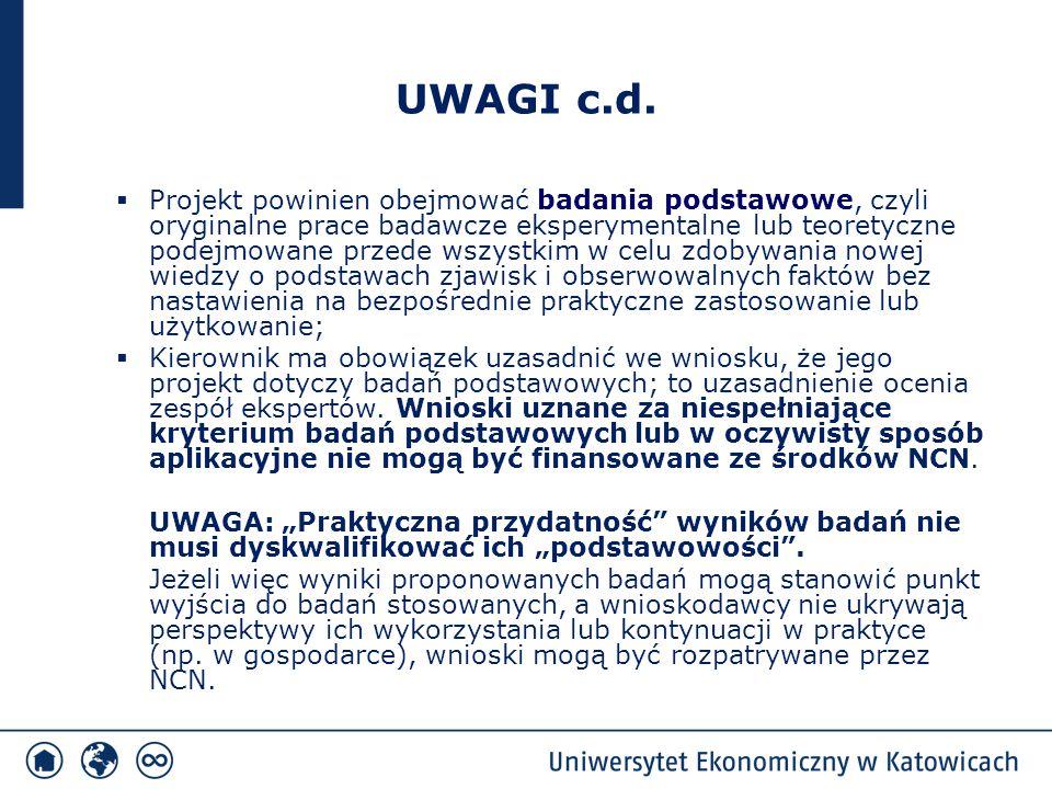 UWAGI c.d.  Projekt powinien obejmować badania podstawowe, czyli oryginalne prace badawcze eksperymentalne lub teoretyczne podejmowane przede wszystk