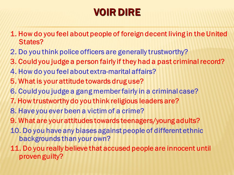 VOIR DIRE 1.How do you feel about people of foreign decent living in the United States.