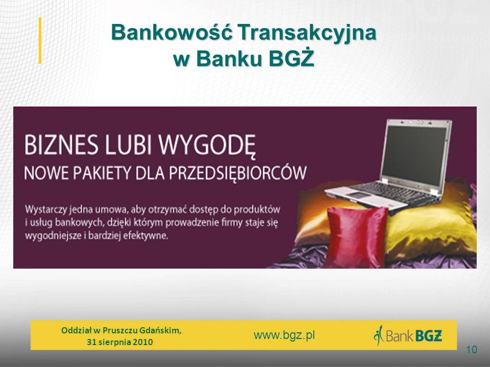 www.bgz.pl 10 Bankowość Transakcyjna w Banku BGŻ mm Oddział w Pruszczu Gdańskim, 31 sierpnia 2010 Oddział w Pruszczu Gdańskim, 31 sierpnia 2010