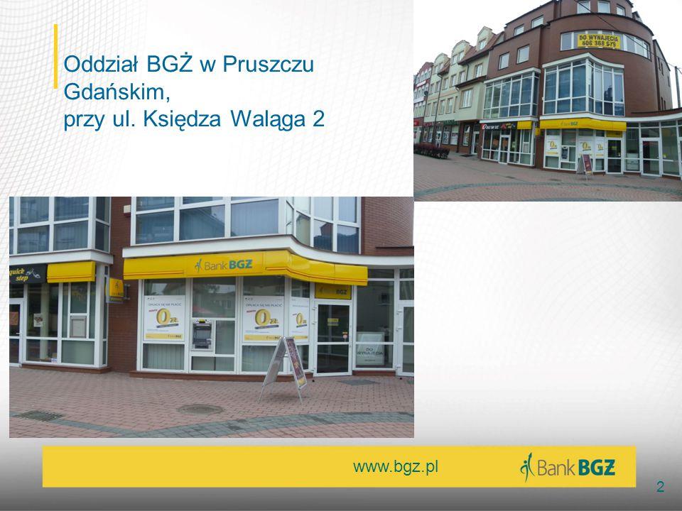 www.bgz.pl 2 Oddział BGŻ w Pruszczu Gdańskim, przy ul. Księdza Waląga 2