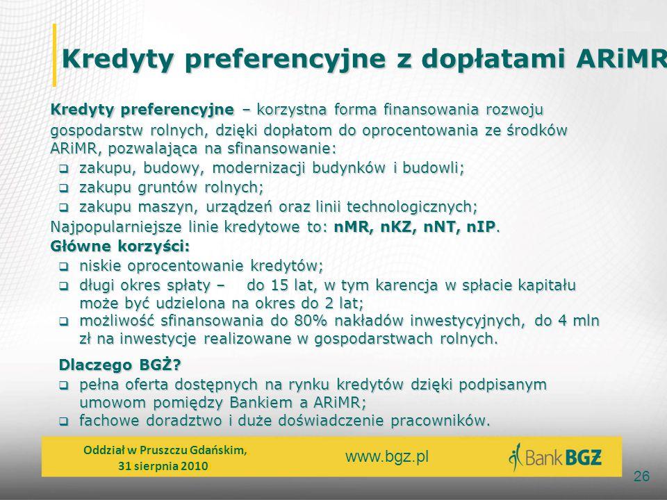 www.bgz.pl 26 Kredyty preferencyjne z dopłatami ARiMR Kredyty preferencyjne z dopłatami ARiMR Kredyty preferencyjne – korzystna forma finansowania roz
