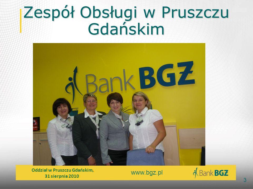 www.bgz.pl 3 Zespół Obsługi w Pruszczu Gdańskim Oddział w Pruszczu Gdańskim, 31 sierpnia 2010 Oddział w Pruszczu Gdańskim, 31 sierpnia 2010