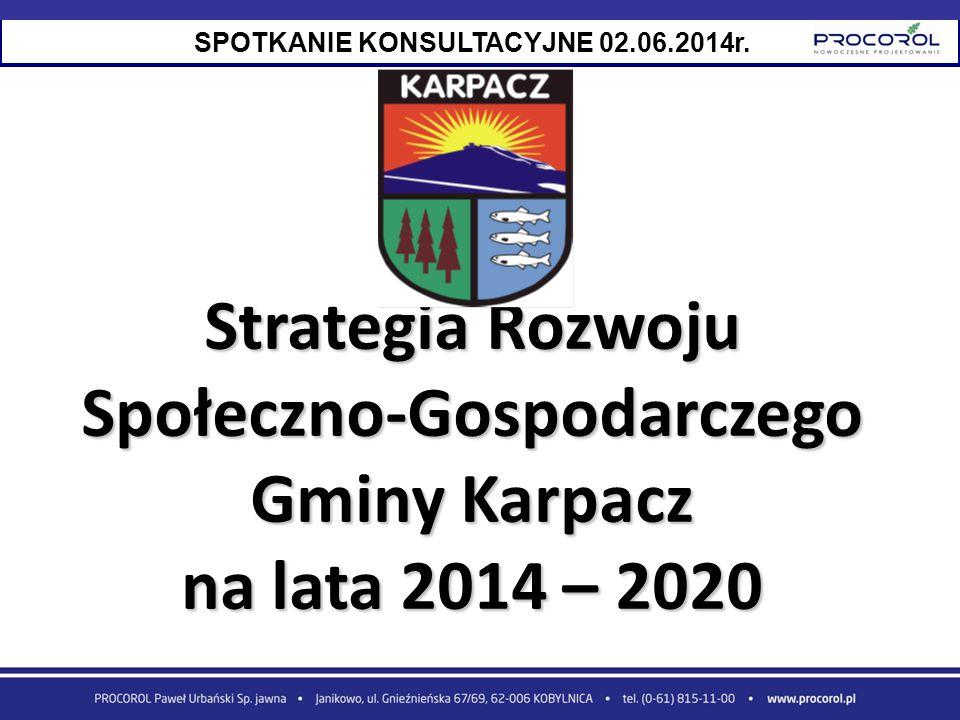 Strategia Rozwoju Społeczno-Gospodarczego Gminy Karpacz na lata 2014 – 2020 SPOTKANIE KONSULTACYJNE 02.06.2014r.