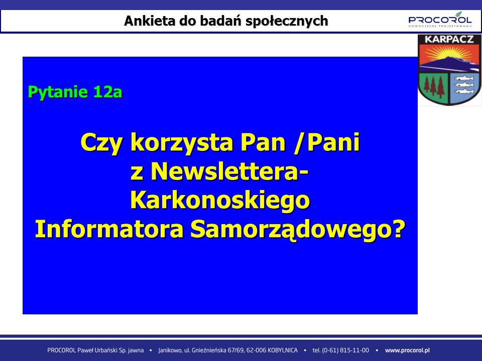 Ankieta do badań społecznych Pytanie 12a Czy korzysta Pan /Pani z Newslettera- Karkonoskiego Informatora Samorządowego?