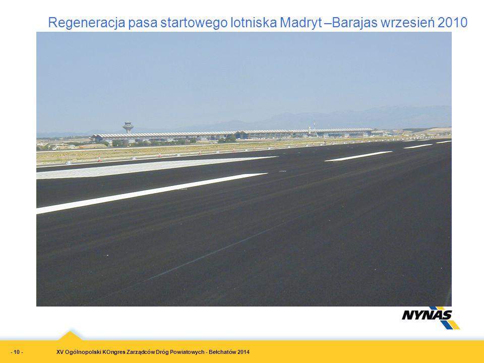 XV Ogólnopolski KOngres Zarządców Dróg Powiatowych - Bełchatów 2014 Regeneracja pasa startowego lotniska Madryt –Barajas wrzesień 2010 - 10 -