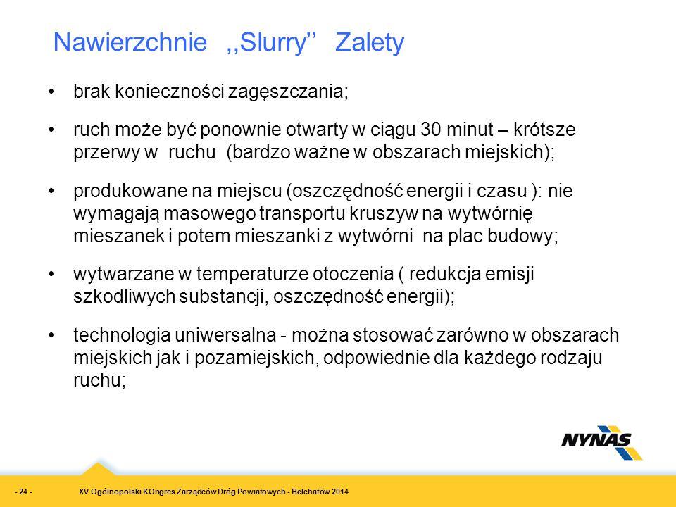 XV Ogólnopolski KOngres Zarządców Dróg Powiatowych - Bełchatów 2014 Nawierzchnie,,Slurry'' Zalety brak konieczności zagęszczania; ruch może być ponown