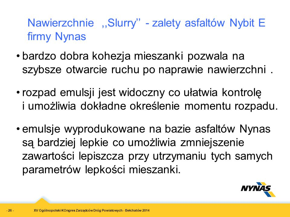 XV Ogólnopolski KOngres Zarządców Dróg Powiatowych - Bełchatów 2014 Nawierzchnie,,Slurry'' - zalety asfaltów Nybit E firmy Nynas bardzo dobra kohezja