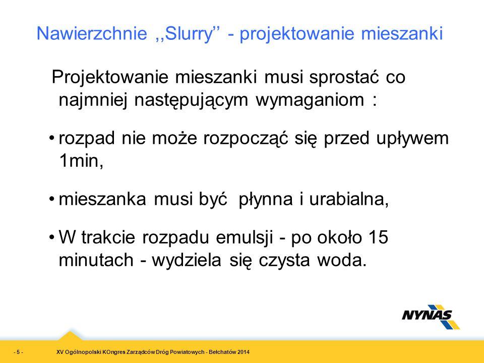 XV Ogólnopolski KOngres Zarządców Dróg Powiatowych - Bełchatów 2014 Nawierzchnie,,Slurry'' - projektowanie mieszanki Projektowanie mieszanki musi spro