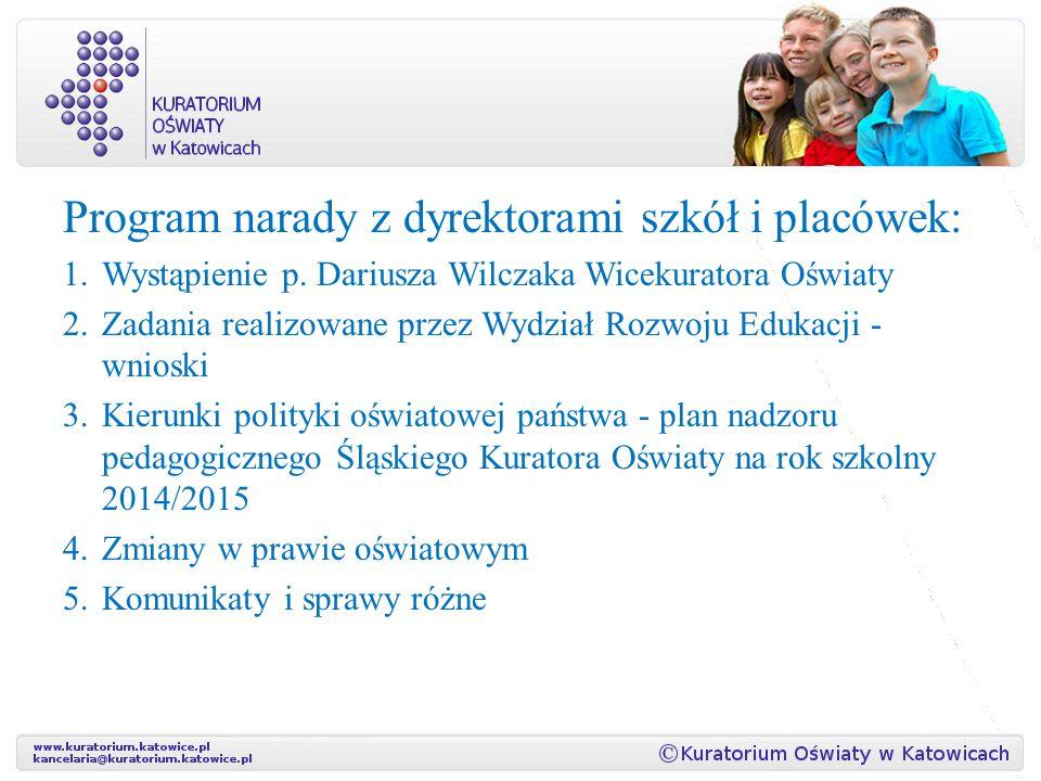 Program narady z dyrektorami szkół i placówek: 1.Wystąpienie p. Dariusza Wilczaka Wicekuratora Oświaty 2.Zadania realizowane przez Wydział Rozwoju Edu