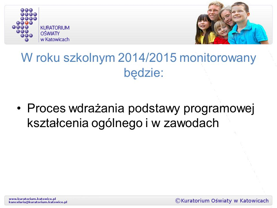 W roku szkolnym 2014/2015 monitorowany będzie: Proces wdrażania podstawy programowej kształcenia ogólnego i w zawodach