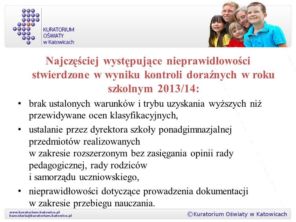Najczęściej występujące nieprawidłowości stwierdzone w wyniku kontroli doraźnych w roku szkolnym 2013/14: brak ustalonych warunków i trybu uzyskania w