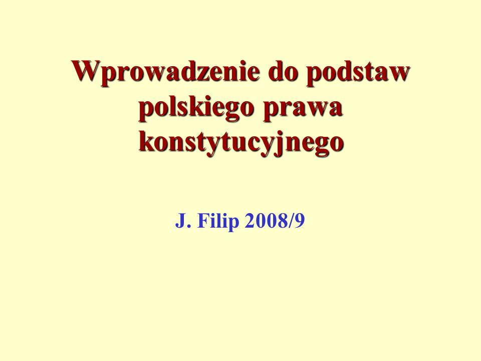 Wprowadzenie do podstaw polskiego prawa konstytucyjnego J. Filip 2008/9