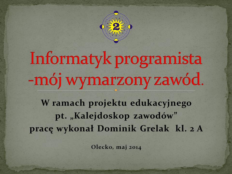 """W ramach projektu edukacyjnego pt. """"Kalejdoskop zawodów pracę wykonał Dominik Grelak kl."""