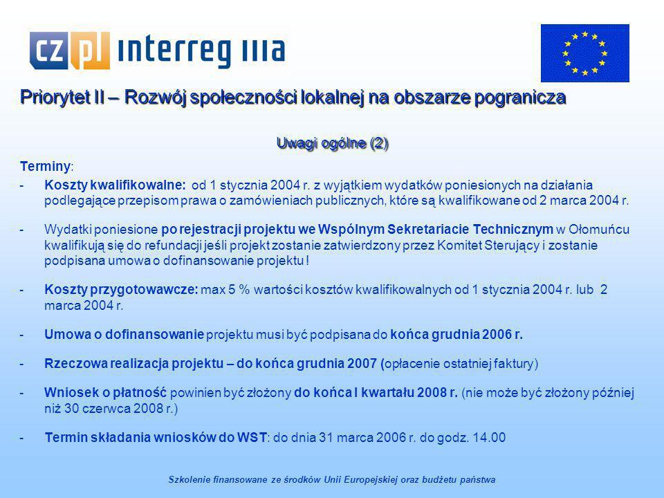 Priorytet II – Rozwój społeczności lokalnej na obszarze pogranicza Uwagi ogólne (2) Terminy: -Koszty kwalifikowalne: od 1 stycznia 2004 r.