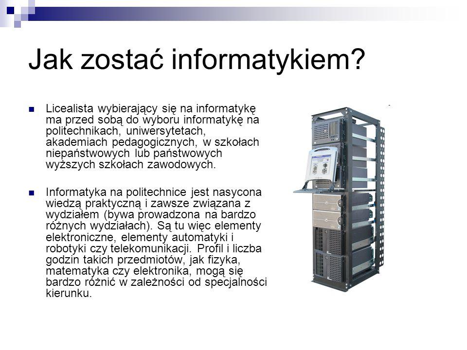 Jak zostać informatykiem? Licealista wybierający się na informatykę ma przed sobą do wyboru informatykę na politechnikach, uniwersytetach, akademiach