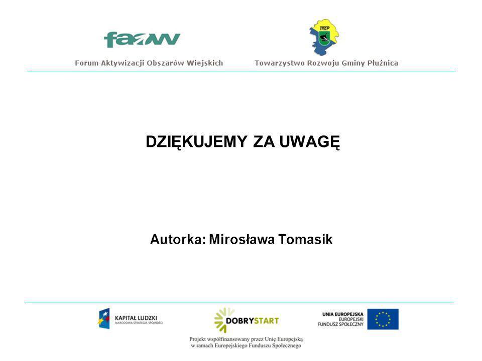 DZIĘKUJEMY ZA UWAGĘ Autorka: Mirosława Tomasik
