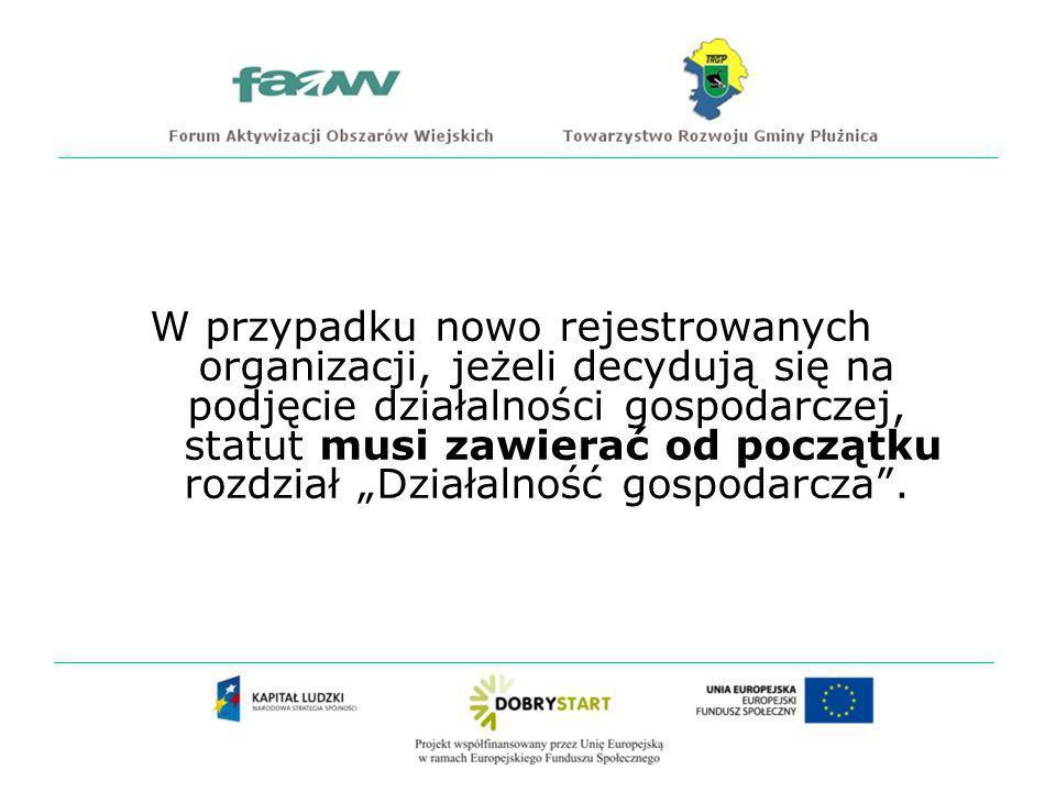 """W przypadku nowo rejestrowanych organizacji, jeżeli decydują się na podjęcie działalności gospodarczej, statut musi zawierać od początku rozdział """"Działalność gospodarcza ."""
