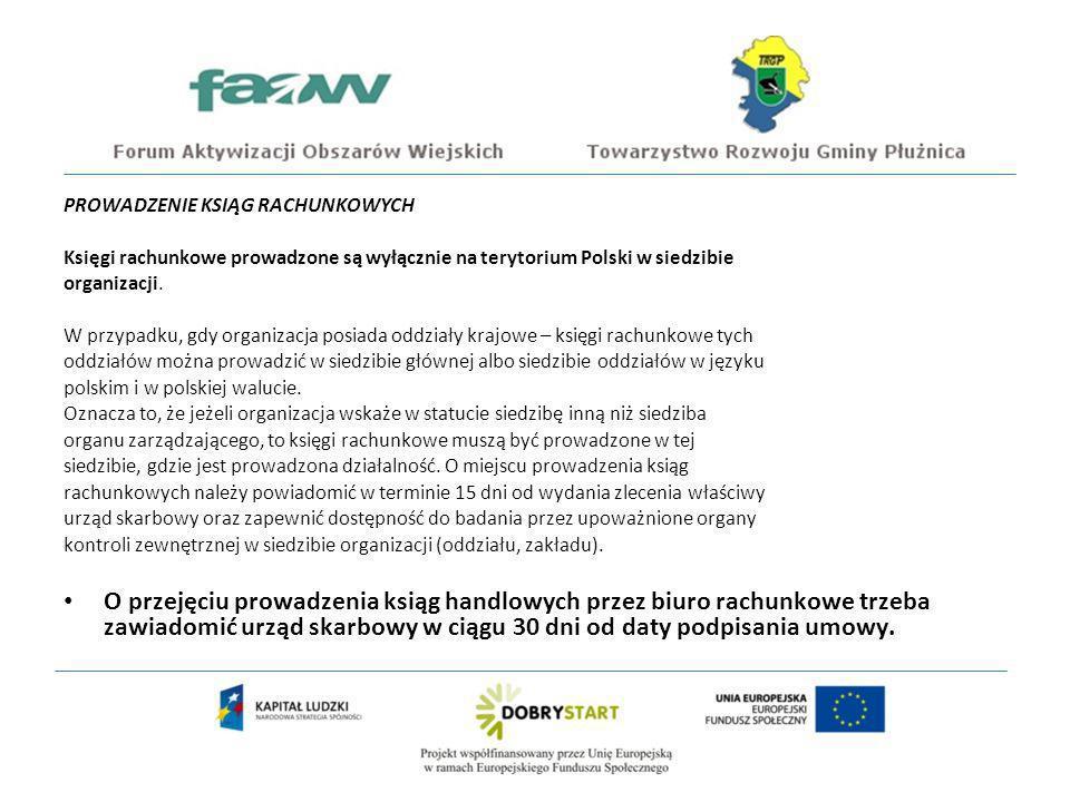 PROWADZENIE KSIĄG RACHUNKOWYCH Księgi rachunkowe prowadzone są wyłącznie na terytorium Polski w siedzibie organizacji.