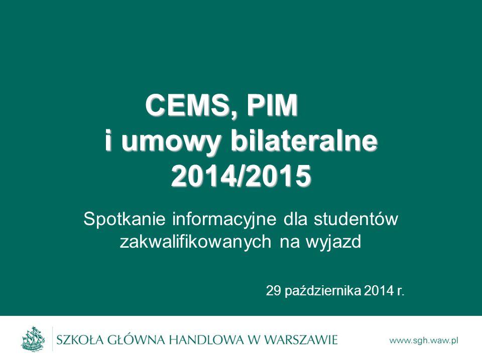 CEMS, PIM i umowy bilateralne 2014/2015 Spotkanie informacyjne dla studentów zakwalifikowanych na wyjazd 29 października 2014 r.