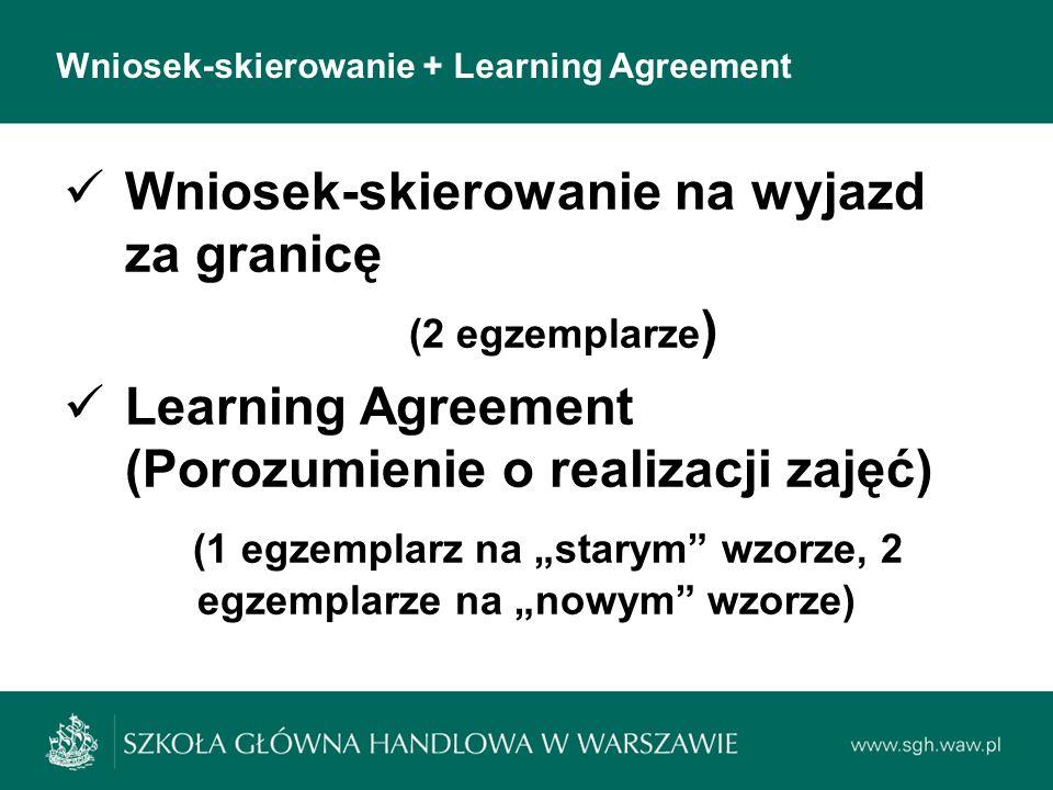Wniosek-skierowanie + Learning Agreement Wniosek-skierowanie na wyjazd za granicę (2 egzemplarze ) Learning Agreement (Porozumienie o realizacji zajęć