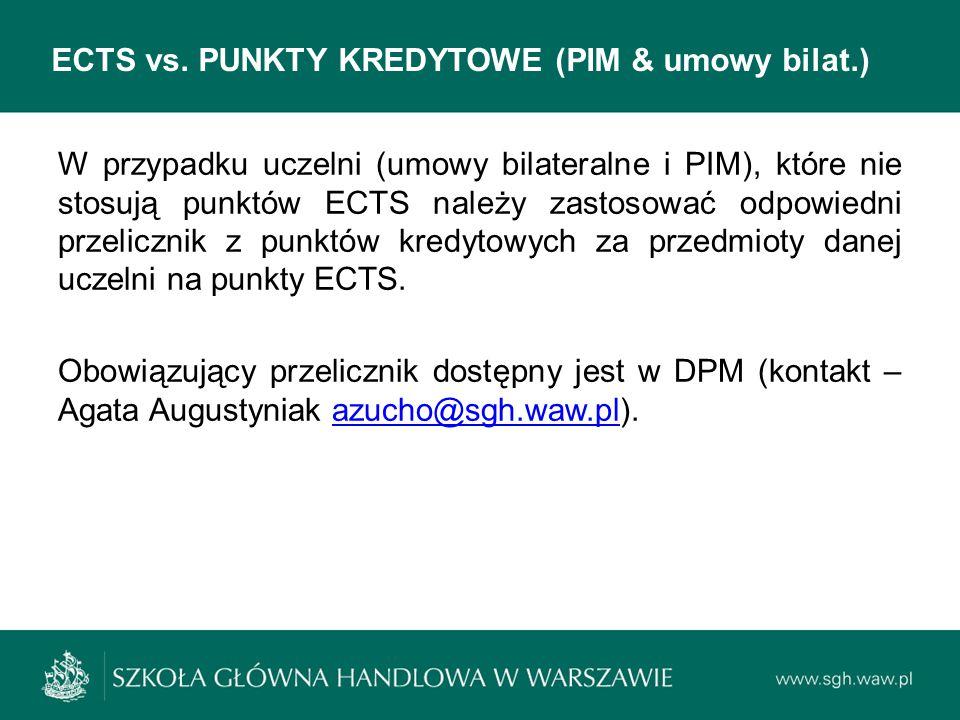 ECTS vs. PUNKTY KREDYTOWE (PIM & umowy bilat.) W przypadku uczelni (umowy bilateralne i PIM), które nie stosują punktów ECTS należy zastosować odpowie