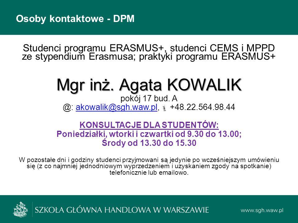 Osoby kontaktowe - DPM Studenci programu ERASMUS+, studenci CEMS i MPPD ze stypendium Erasmusa; praktyki programu ERASMUS+ Mgr inż. Agata KOWALIK pokó