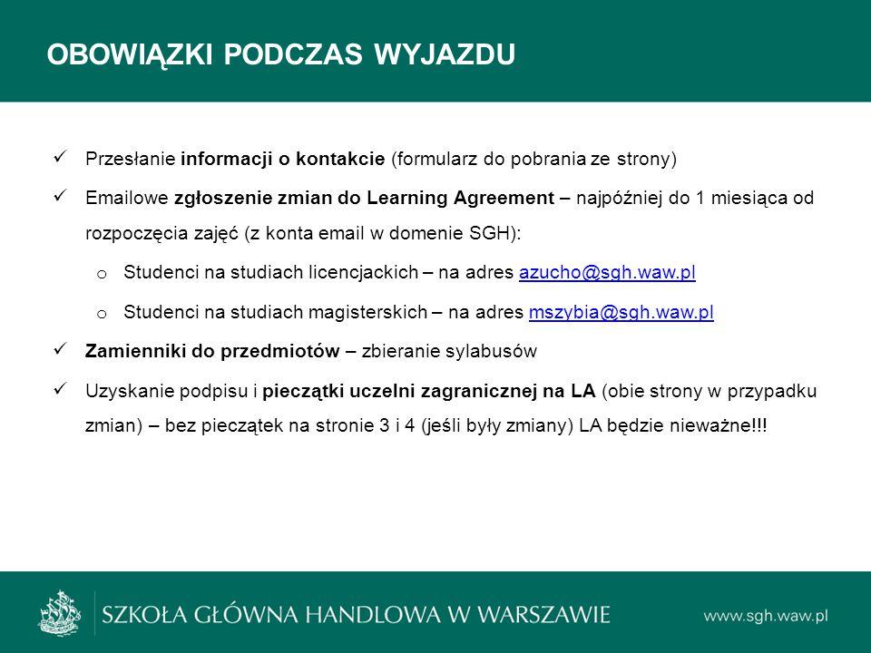 OBOWIĄZKI PODCZAS WYJAZDU Przesłanie informacji o kontakcie (formularz do pobrania ze strony) Emailowe zgłoszenie zmian do Learning Agreement – najpóź
