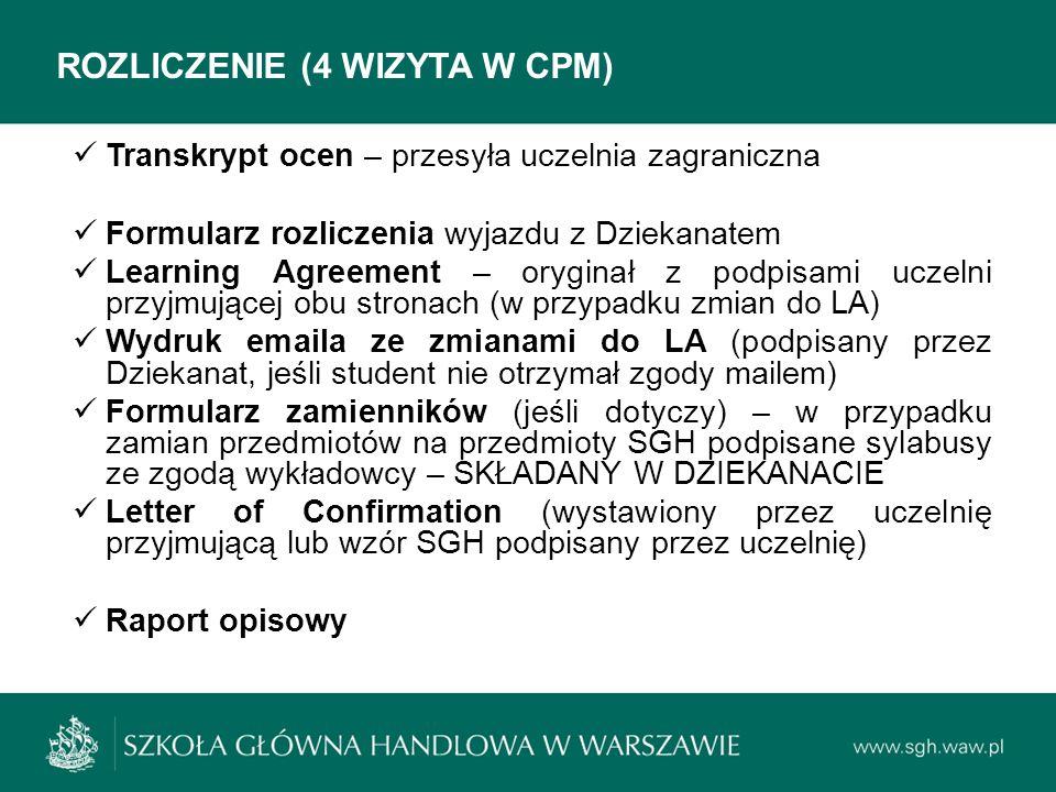 ROZLICZENIE (4 WIZYTA W CPM) Transkrypt ocen – przesyła uczelnia zagraniczna Formularz rozliczenia wyjazdu z Dziekanatem Learning Agreement – oryginał