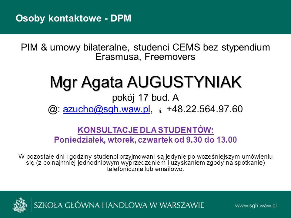 Osoby kontaktowe - DPM PIM & umowy bilateralne, studenci CEMS bez stypendium Erasmusa, Freemovers Mgr Agata AUGUSTYNIAK pokój 17 bud. A @: azucho@sgh.