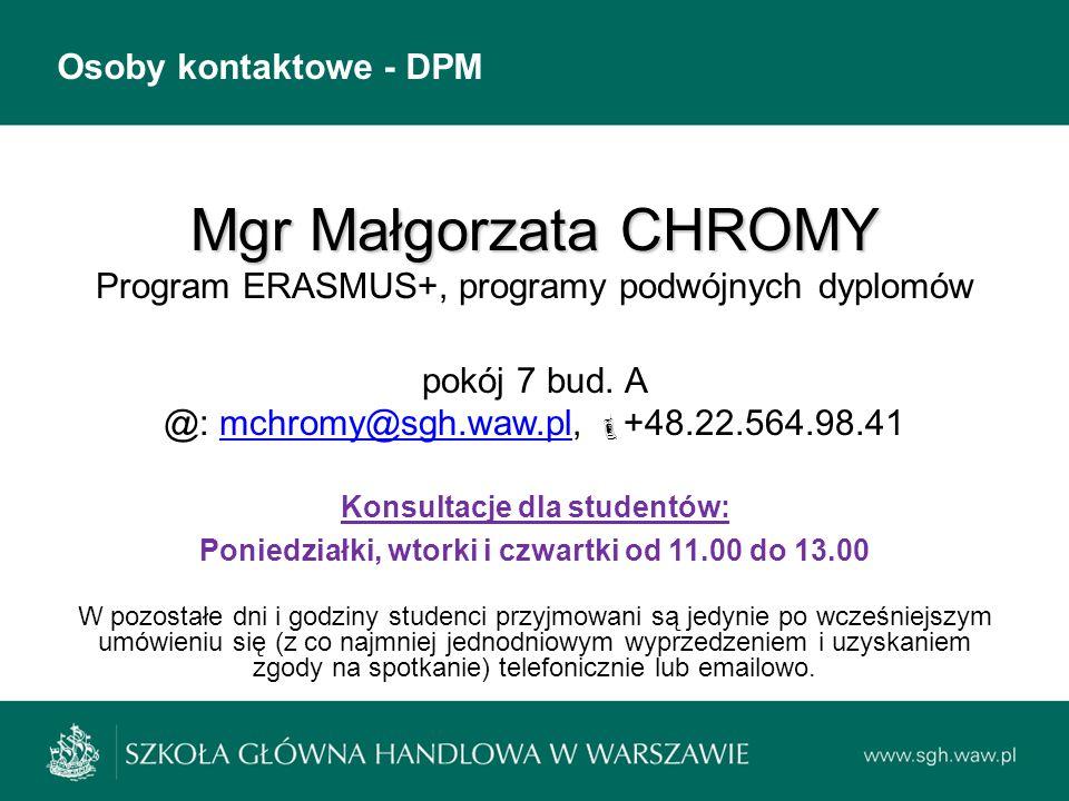 Osoby kontaktowe - DPM Mgr Małgorzata CHROMY Mgr Małgorzata CHROMY Program ERASMUS+, programy podwójnych dyplomów pokój 7 bud. A @: mchromy@sgh.waw.pl