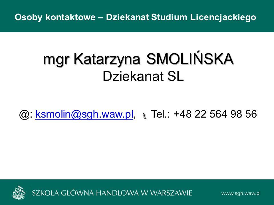 Osoby kontaktowe – Dziekanat Studium Licencjackiego mgr Katarzyna SMOLIŃSKA mgr Katarzyna SMOLIŃSKA Dziekanat SL @: ksmolin@sgh.waw.pl,  Tel.: +48 22