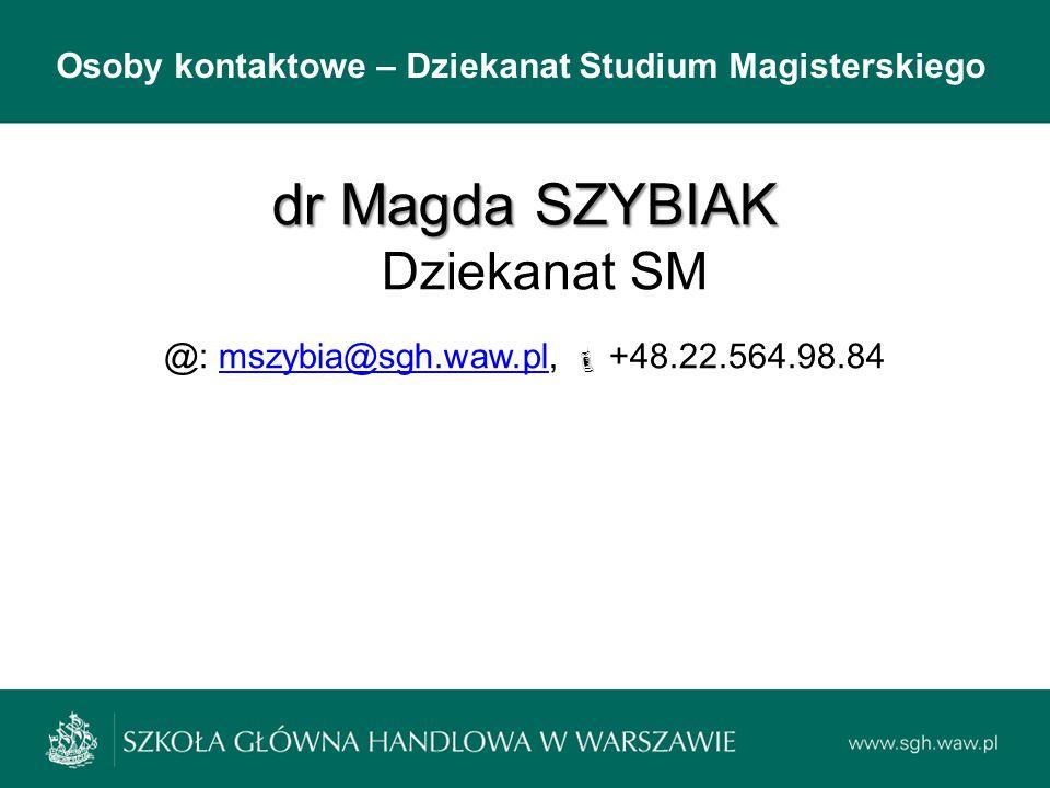 Osoby kontaktowe – Dziekanat Studium Magisterskiego dr Magda SZYBIAK dr Magda SZYBIAK Dziekanat SM @: mszybia@sgh.waw.pl,  +48.22.564.98.84mszybia@sg