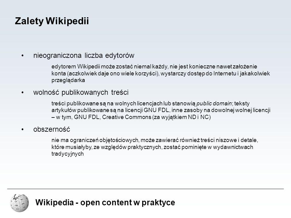 Wikipedia - open content w praktyce Zalety Wikipedii nieograniczona liczba edytorów edytorem Wikipedii może zostać niemal każdy, nie jest konieczne na